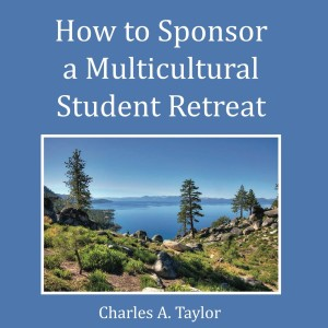 How To Sponsor a Multicultural Retreat by Dr. Charles Taylor
